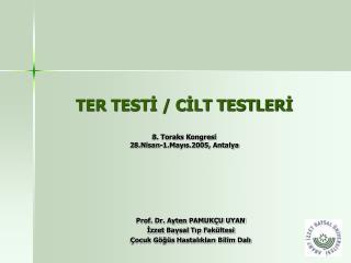 TER TESTİ / CİLT TESTLERİ 8. Toraks Kongresi  28.Nisan-1.Mayıs.2005, Antalya