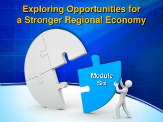 Exploring Opportunities for  a Stronger Regional Economy