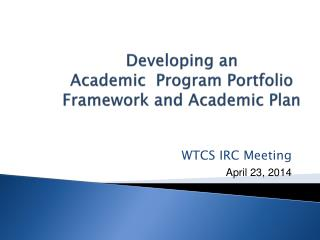 Developing an  Academic   Program Portfolio  Framework and Academic Plan