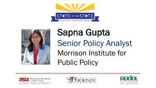 Sapna Gupta Senior Policy Analyst Morrison Institute for Public Policy