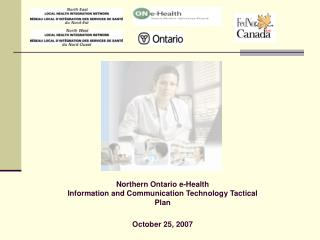 Northern Ontario e-Health  Information and Communication Technology Tactical Plan October 25, 2007