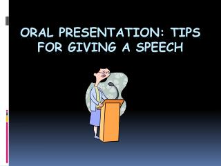 Oral Presentation: Tips for Giving a Speech