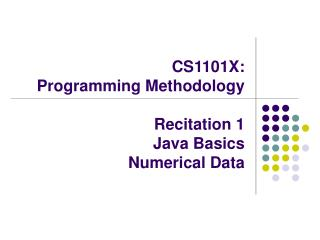 CS1101X:  Programming Methodology Recitation 1  	Java Basics  Numerical Data