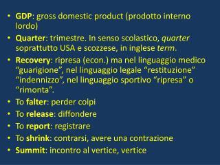 GDP :  gross domestic product  (prodotto interno lordo)
