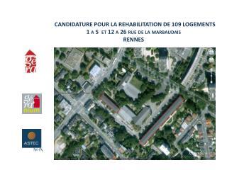 CANDIDATURE POUR LA REHABILITATION DE 109 LOGEMENTS 1 a 5  et 12 a 26 rue de la  marbaudais