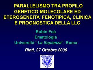 """Robin Foà Ematologia Università """" La Sapienza """", Roma Rieti, 27 Ottobre 2006"""