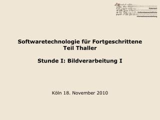 Softwaretechnologie für Fortgeschrittene Teil Thaller Stunde I: Bildverarbeitung I