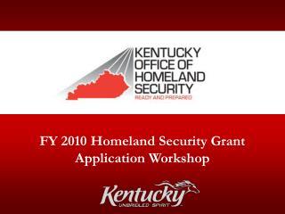 FY 2010 Homeland Security Grant Application Workshop