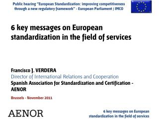 6 key messages on European standardization in the field of services Francisco J. VERDERA