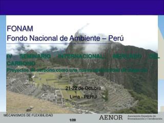 FONAM Fondo Nacional de Ambiente – Perú IV SEMINARIO INTERNACIONAL: MERCADO DEL CARBONO