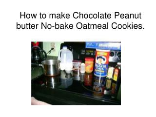 How to make Chocolate Peanut butter No-bake Oatmeal Cookies.