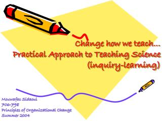 Change how we teach… Practical Approach to Teaching Science (inquiry-learning)