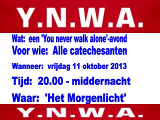 Wat:  een ' You  never walk  alone '-avond