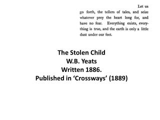 The Stolen Child W.B. Yeats Written 1886. Published in 'Crossways' (1889)