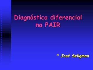 Diagnóstico diferencial  na PAIR