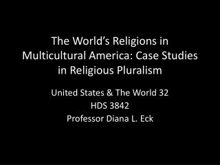 The World � s Religions in Multicultural America: Case Studies in Religious Pluralism