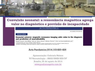 Apresentação: Gabriela Melara R3 Neonatologia – HRAS/HMIB/SES/DF Brasília, 26 de agosto de 2014
