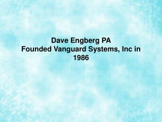 Dave Engberg PA Founded Vanguard Systems, Inc in 1986