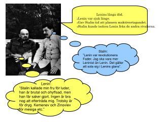Lenins långa död. Lenin var sjuk länge. Gav Stalin tid att planera maktövertagandet.