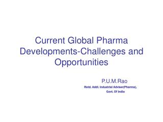 Current Global Pharma Developments-Challenges and Opportunities