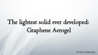 The lightest solid ever developed:  Graphene Aerogel