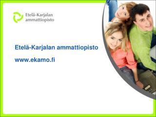 Etelä-Karjalan ammattiopisto ekamo.fi