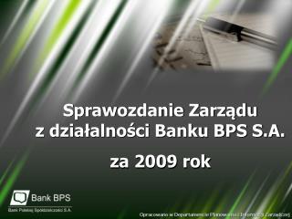 Sprawozdanie Zarządu              z działalności Banku BPS S.A.  za 2009 rok