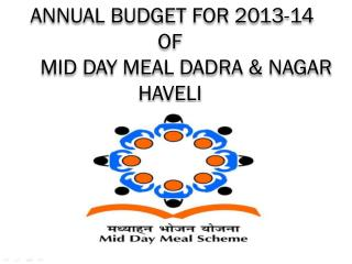 Annual Budget For 2013-14        of        Mid Day Meal Dadra & Nagar Haveli