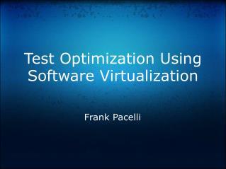 Test Optimization Using Software Virtualization