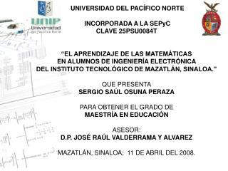 UNIVERSIDAD DEL PACÍFICO NORTE   INCORPORADA A LA SEPyC CLAVE 25PSU0084T