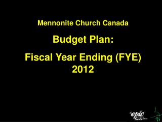 Mennonite Church Canada Budget Plan: Fiscal Year Ending (FYE) 2012