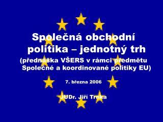 Spole?n� obchodn� politika � jednotn� trh