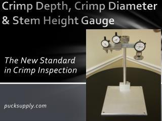 C rimp Depth, Crimp Diameter & Stem Height Gauge