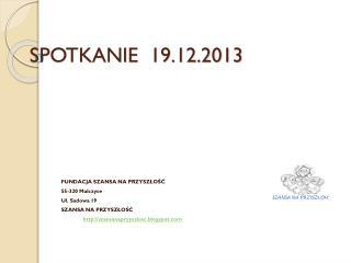 SPOTKANIE  19.12.2013