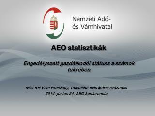 AEO statisztik�k Enged�lyezett gazd�lkod�i st�tusz a sz�mok t�kr�ben