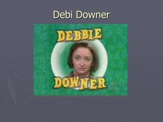 Debi Downer