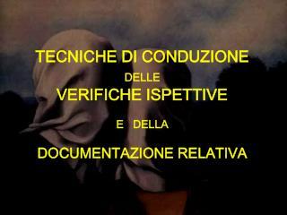 TECNICHE DI CONDUZIONE  DELLE VERIFICHE ISPETTIVE  E   DELLA  DOCUMENTAZIONE RELATIVA