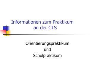 Informationen zum Praktikum                an der CTS