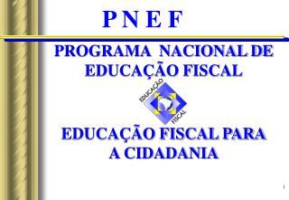 PROGRAMA  NACIONAL DE   EDUCAÇÃO FISCAL EDUCAÇÃO FISCAL PARA A CIDADANIA