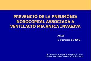 PREVENCIÓ DE LA PNEUMÒNIA     NOSOCOMIAL ASSOCIADA A  VENTILACIÓ MECÀNICA INVASIVA