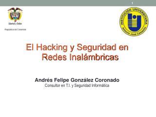Andr s Felipe Gonz lez Coronado Consultor en T.I. y Seguridad Inform tica