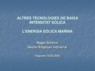 ALTRES TECNOLOGIES DE BAIXA INTENSITAT E�LICA L�ENERGIA E�LICA MARINA