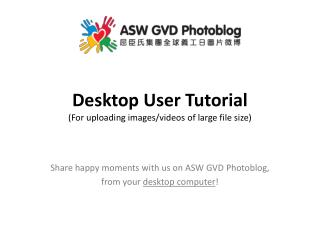 Desktop User Tutorial (For uploading images/videos of large file size)