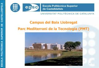 Campus del Baix Llobregat Parc Mediterrani de la Tecnologia (PMT)