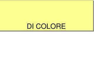 DI COLORE