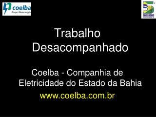 Trabalho Desacompanhado Coelba - Companhia de Eletricidade do Estado da Bahia coelba.br