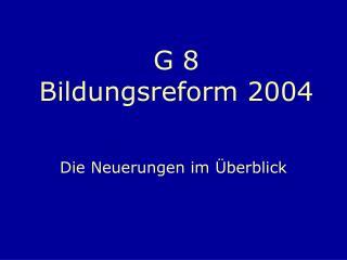 G 8  Bildungsreform 2004