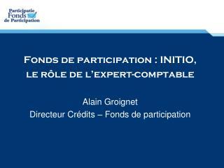 Fonds de participation : INITIO,  le rôle de l'expert-comptable Alain Groignet