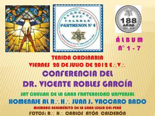 TENIDA ORDINARIA VIERNES  20 DE JULIO DE 2012 E  V  CONFERENCIA DEL  DR. VICENTE ROBLES GARCÍA
