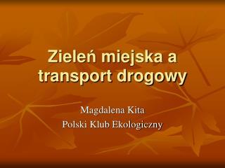 Ziele ń  miejska a transport drogowy